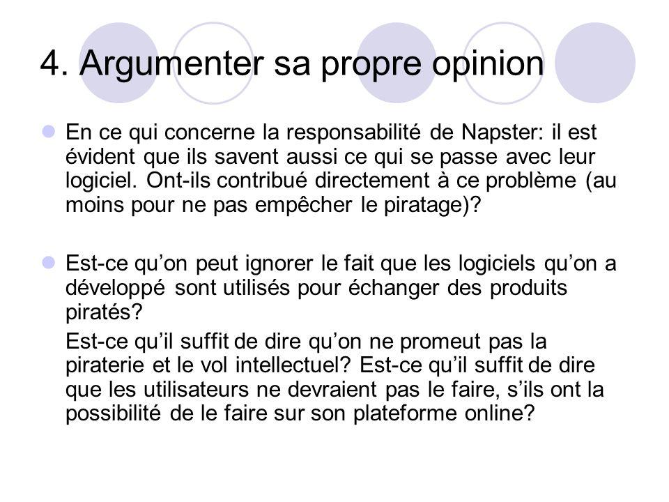 4. Argumenter sa propre opinion En ce qui concerne la responsabilité de Napster: il est évident que ils savent aussi ce qui se passe avec leur logicie