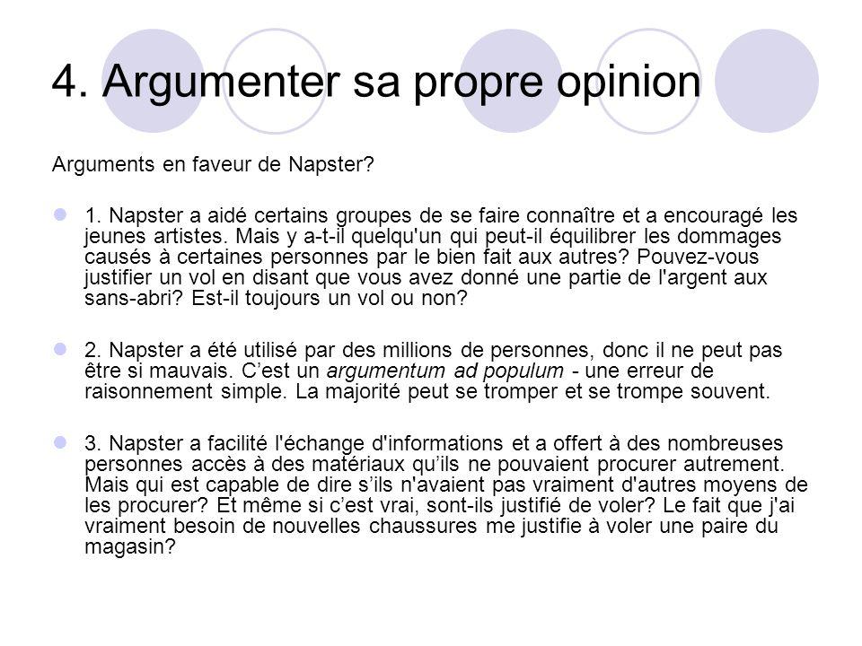 4. Argumenter sa propre opinion Arguments en faveur de Napster? 1. Napster a aidé certains groupes de se faire connaître et a encouragé les jeunes art