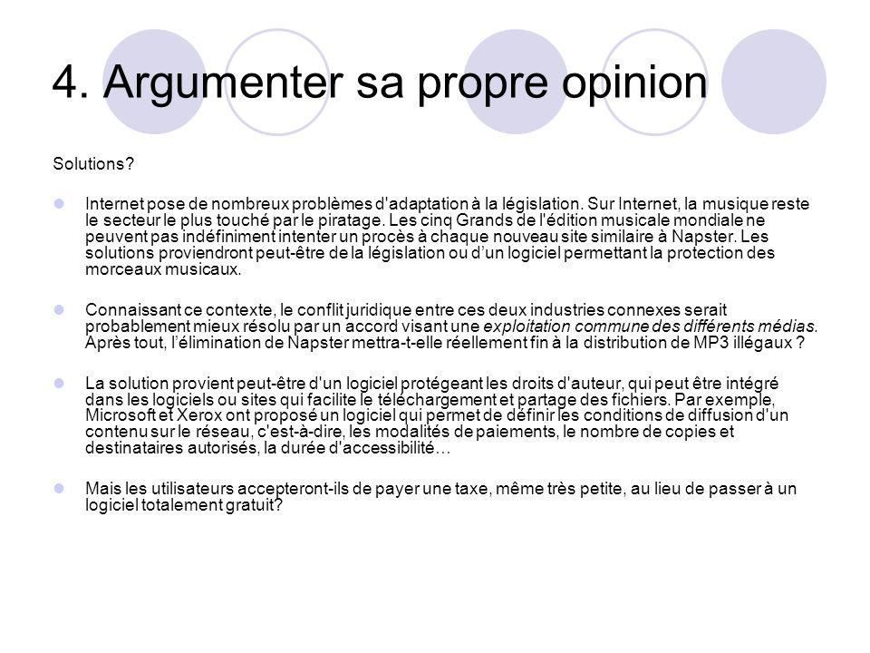 4. Argumenter sa propre opinion Solutions? Internet pose de nombreux problèmes d'adaptation à la législation. Sur Internet, la musique reste le secteu