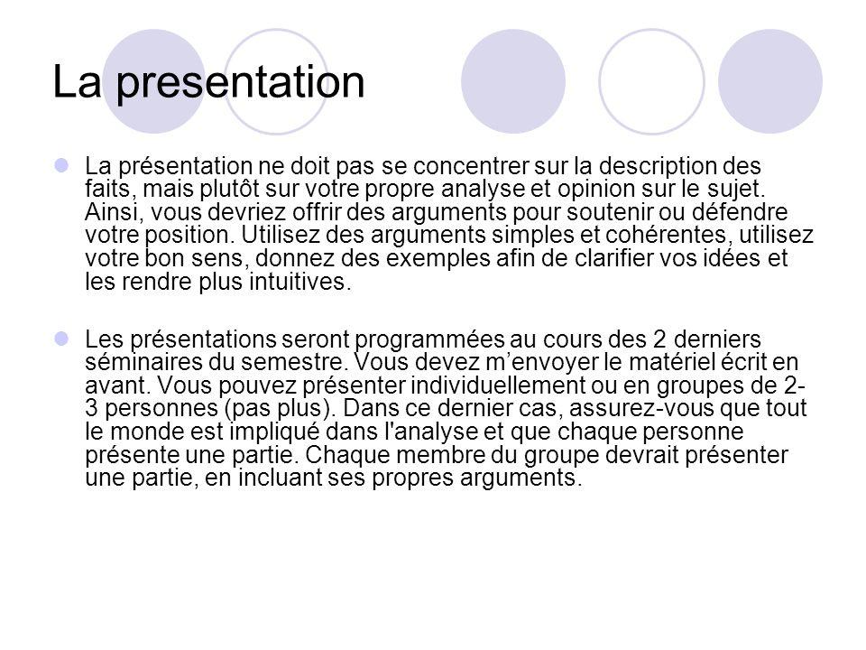 La presentation La structure: Présenter la situation (le cas) Identifier les questions morales (ce qui est moralement problématique concernant les actions, attitudes ou opinions des participants) Pourquoi les participants ont agi ou décidé d une certaine façon.