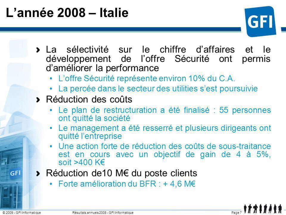 Page 7© 2009 - GFI Informatique Résultats annuels 2008 - GFI Informatique Lannée 2008 – Italie La sélectivité sur le chiffre daffaires et le développe