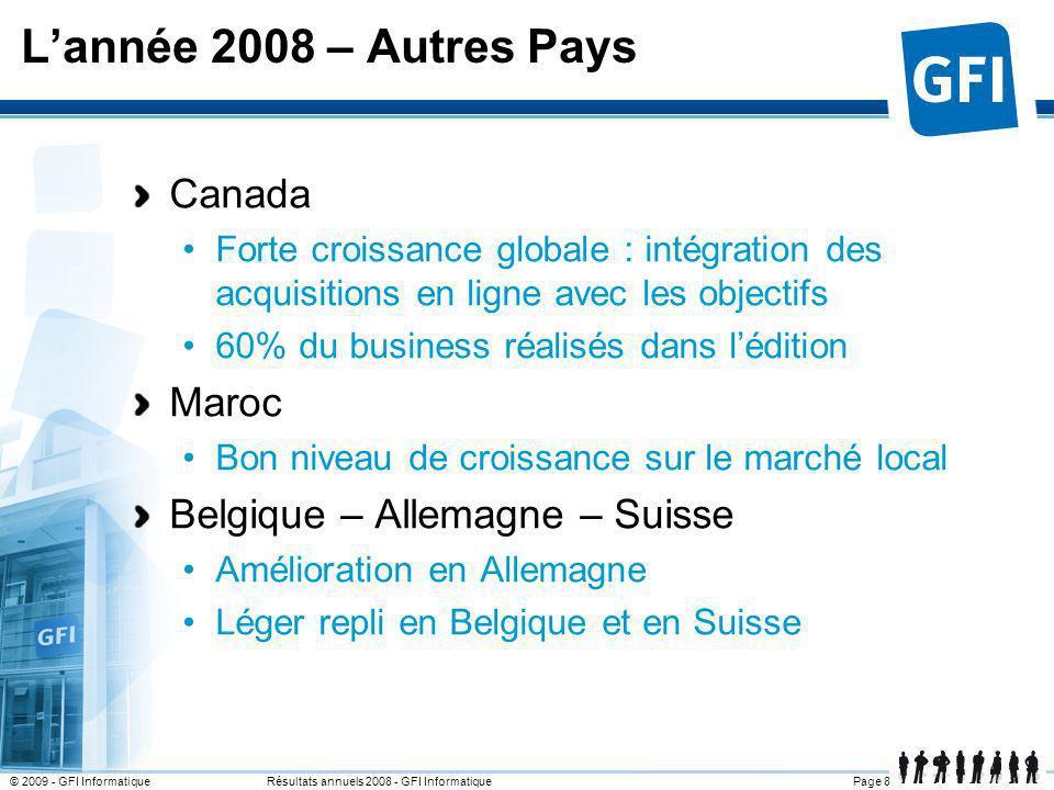 Page 8© 2009 - GFI Informatique Résultats annuels 2008 - GFI Informatique Lannée 2008 – Autres Pays Canada Forte croissance globale : intégration des