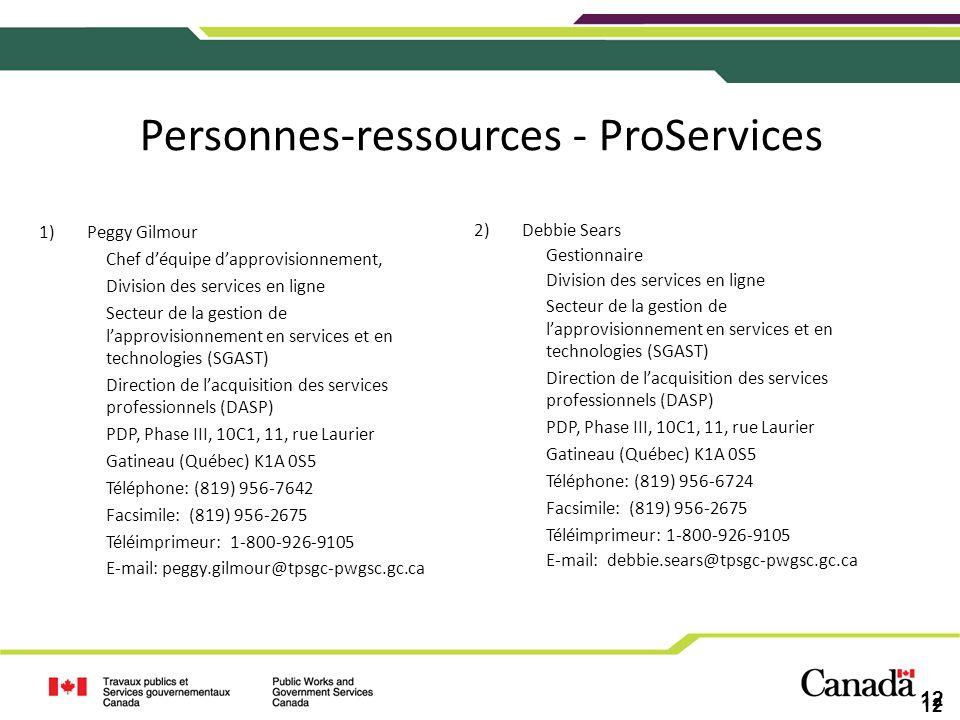 12 Personnes-ressources - ProServices 1)Peggy Gilmour Chef déquipe dapprovisionnement, Division des services en ligne Secteur de la gestion de lapprov