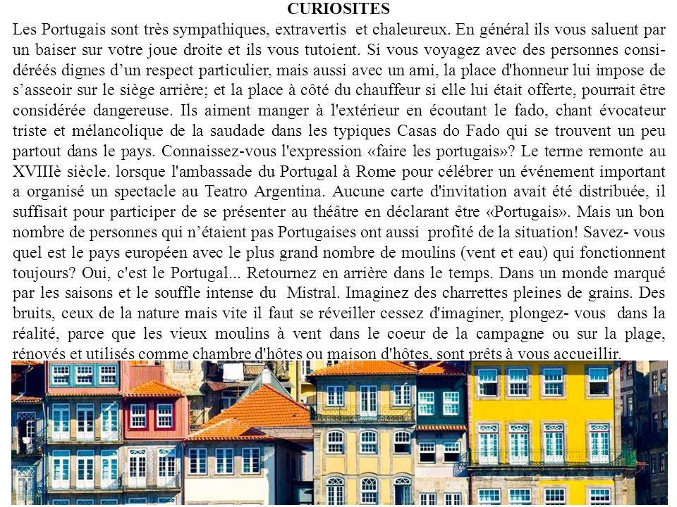 CURIOSITES Les Portugais sont très sympathiques, extravertis et chaleureux. En général ils vous saluent par un baiser sur votre joue droite et ils vou