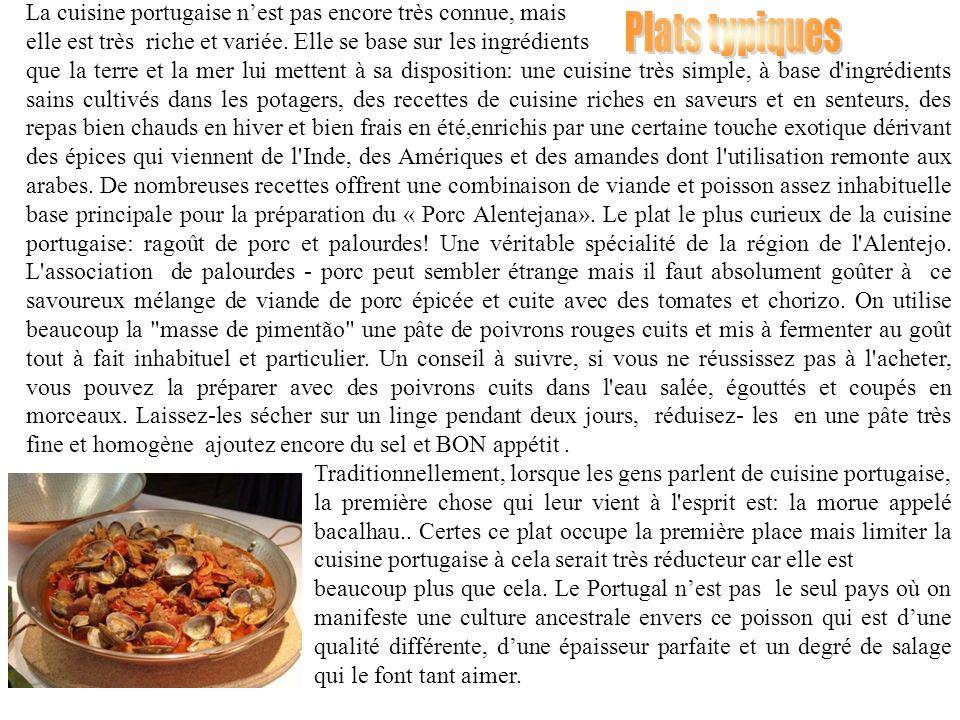 La cuisine portugaise nest pas encore très connue, mais elle est très riche et variée. Elle se base sur les ingrédients que la terre et la mer lui met