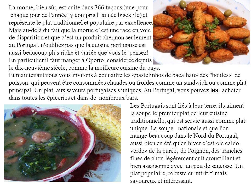 La morue, bien sûr, est cuite dans 366 façons (une pour chaque jour de l'année! y compris l année bisextile) et représente le plat traditionnel et pop
