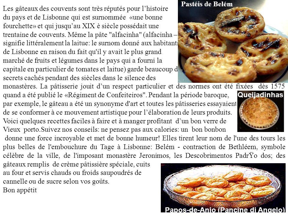 Les gâteaux des couvents sont très réputés pour lhistoire du pays et de Lisbonne qui est surnommée «une bonne fourchette» et qui jusquau XIX è siècle