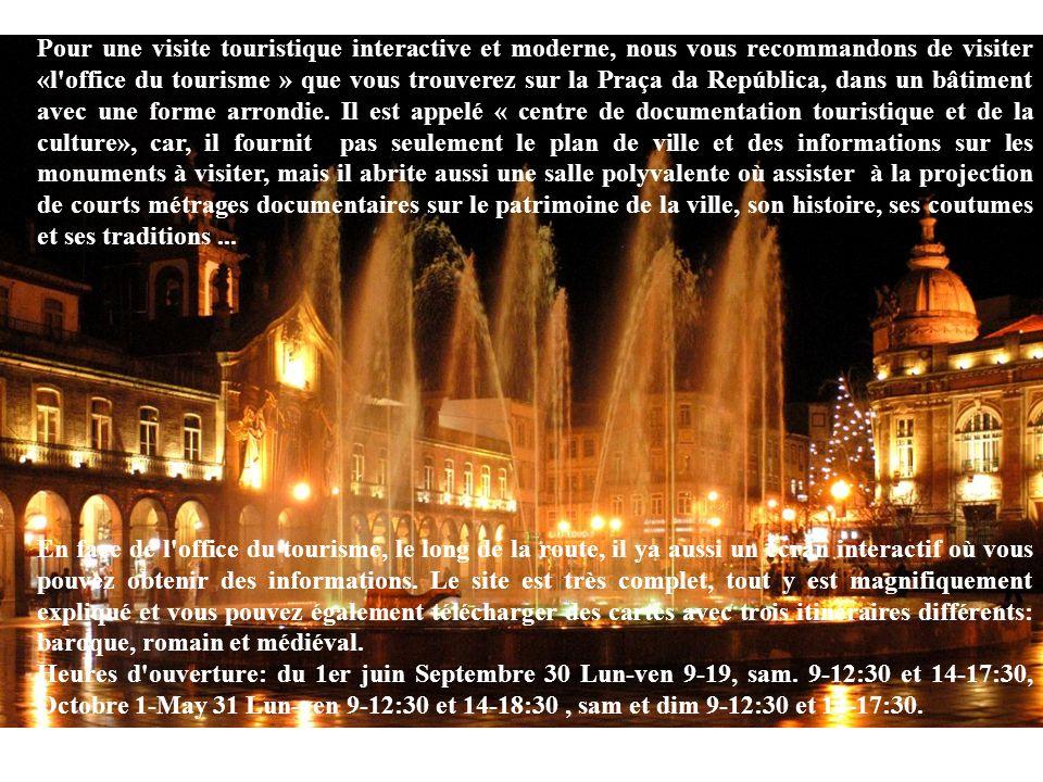 Pour une visite touristique interactive et moderne, nous vous recommandons de visiter «l'office du tourisme » que vous trouverez sur la Praça da Repúb