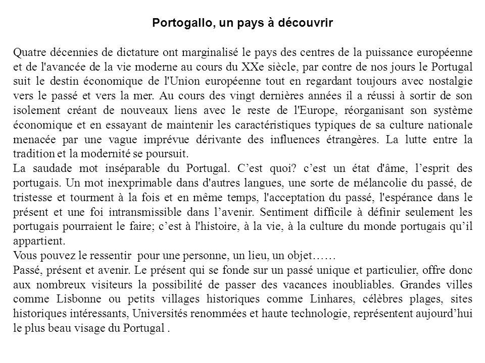 Portogallo, un pays à découvrir Quatre décennies de dictature ont marginalisé le pays des centres de la puissance européenne et de l'avancée de la vie