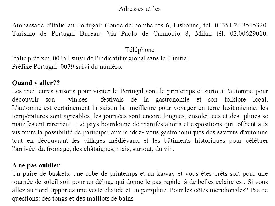 Adresses utiles Ambassade d'Italie au Portugal: Conde de pombeiros 6, Lisbonne, tél. 00351.21.3515320. Turismo de Portugal Bureau: Via Paolo de Cannob