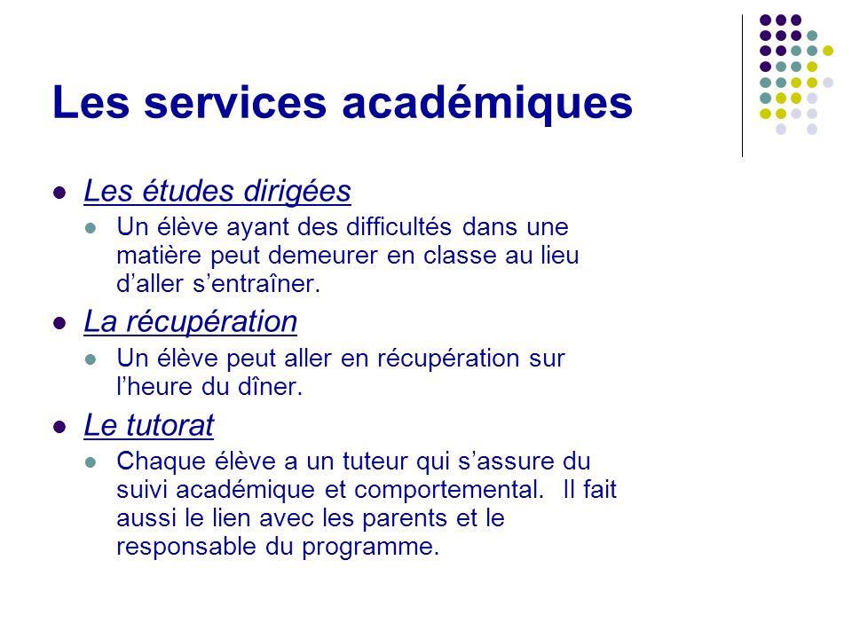 Les services académiques Les études dirigées Un élève ayant des difficultés dans une matière peut demeurer en classe au lieu daller sentraîner. La réc