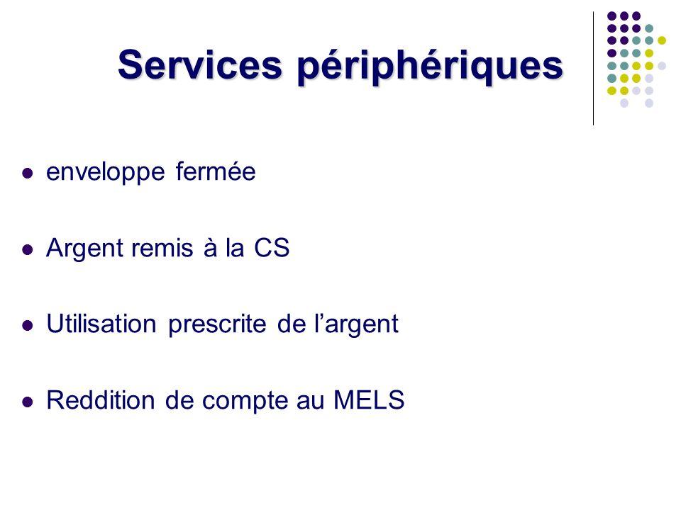 Services périphériques enveloppe fermée Argent remis à la CS Utilisation prescrite de largent Reddition de compte au MELS