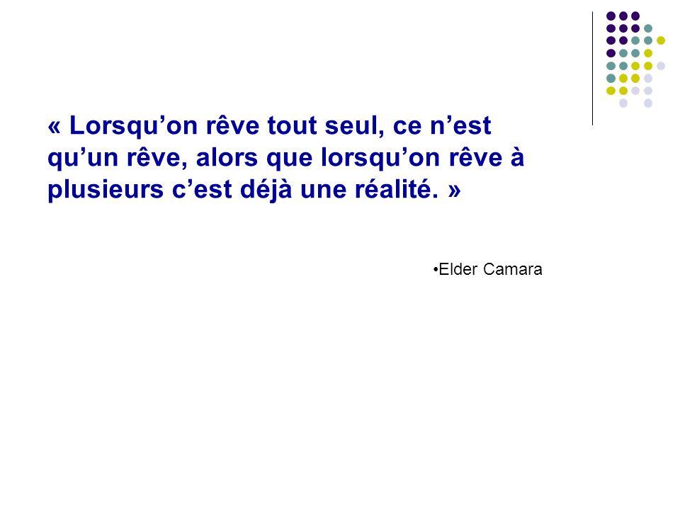 « Lorsquon rêve tout seul, ce nest quun rêve, alors que lorsquon rêve à plusieurs cest déjà une réalité. » Elder Camara