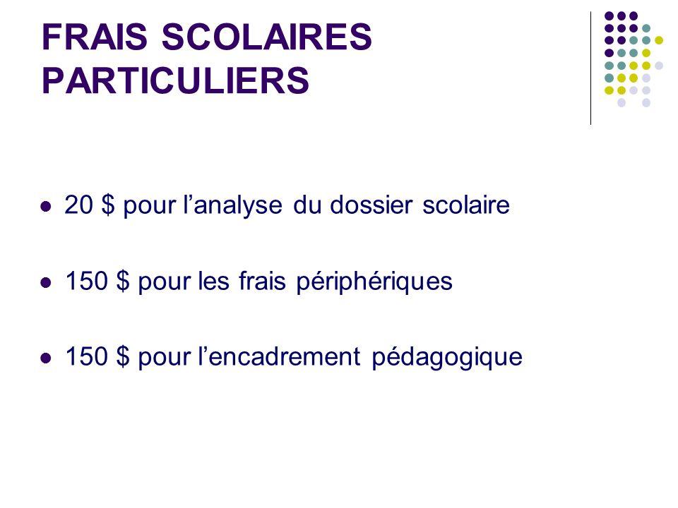 FRAIS SCOLAIRES PARTICULIERS 20 $ pour lanalyse du dossier scolaire 150 $ pour les frais périphériques 150 $ pour lencadrement pédagogique