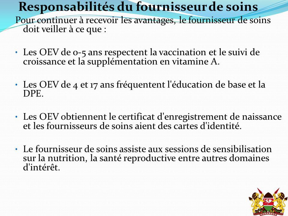 Responsabilités du fournisseur de soins Pour continuer à recevoir les avantages, le fournisseur de soins doit veiller à ce que : Les OEV de 0-5 ans respectent la vaccination et le suivi de croissance et la supplémentation en vitamine A.