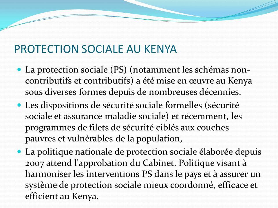PROTECTION SOCIALE AU KENYA La protection sociale (PS) (notamment les schémas non- contributifs et contributifs) a été mise en œuvre au Kenya sous diverses formes depuis de nombreuses décennies.