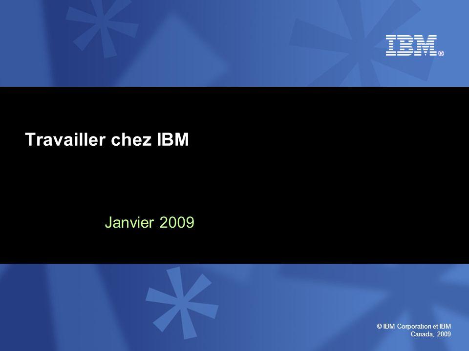 © IBM Corporation et IBM Canada, 2009 Janvier 2009 Travailler chez IBM