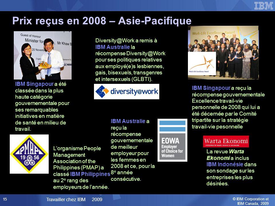 © IBM Corporation et IBM Canada, 2009 Travailler chez IBM 2009 15 Prix reçus en 2008 – Asie-Pacifique IBM Singapour a été classée dans la plus haute catégorie gouvernementale pour ses remarquables initiatives en matière de santé en milieu de travail.