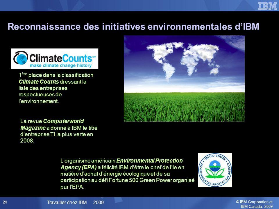 © IBM Corporation et IBM Canada, 2009 Travailler chez IBM 2009 24 Reconnaissance des initiatives environnementales dIBM 1 ère place dans la classification Climate Counts dressant la liste des entreprises respectueuses de lenvironnement.