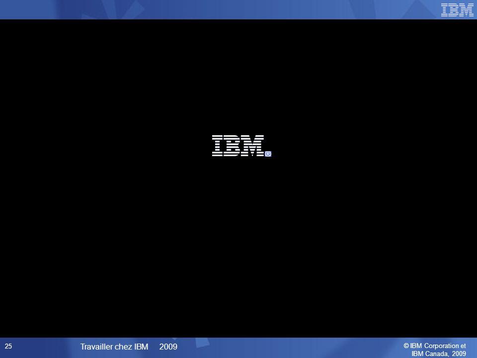 © IBM Corporation et IBM Canada, 2009 Travailler chez IBM 2009 25