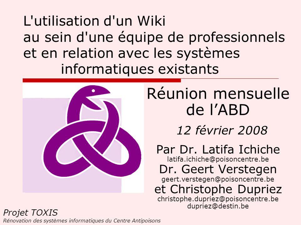 Projet TOXIS Rénovation des systèmes informatiques du Centre Antipoisons Réunion mensuelle de lABD 12 février 2008 Par Dr. Latifa Ichiche latifa.ichic