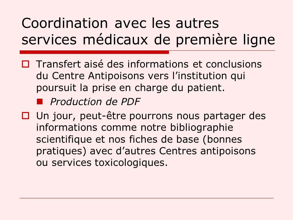 Coordination avec les autres services médicaux de première ligne Transfert aisé des informations et conclusions du Centre Antipoisons vers linstitutio