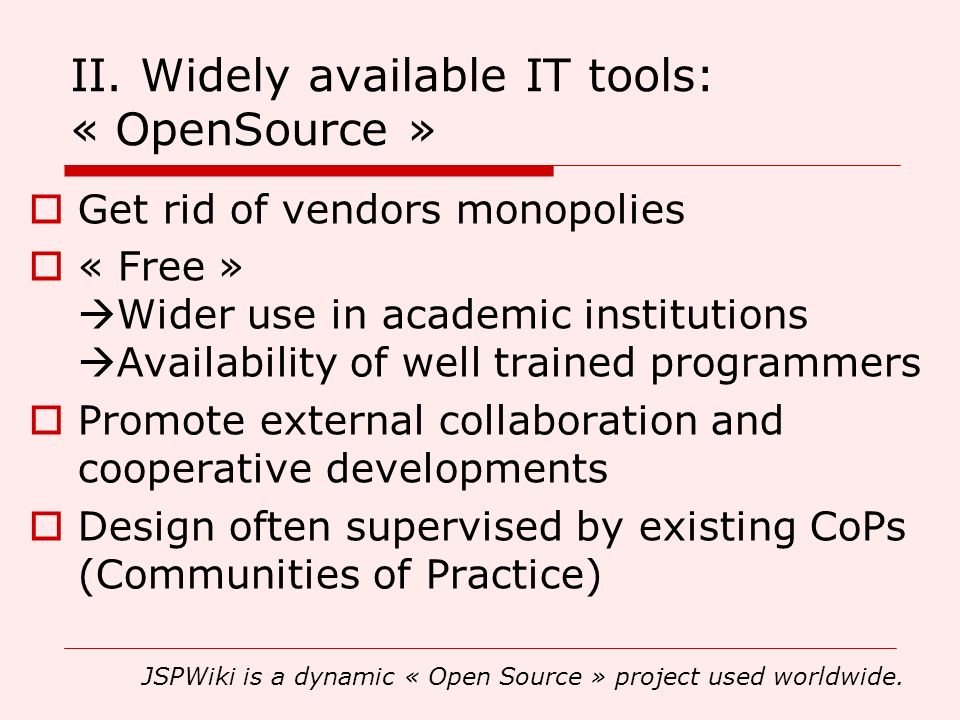II. Widely available IT tools: « OpenSource » Get rid of vendors monopolies « Free » Wider use in academic institutions Availability of well trained p