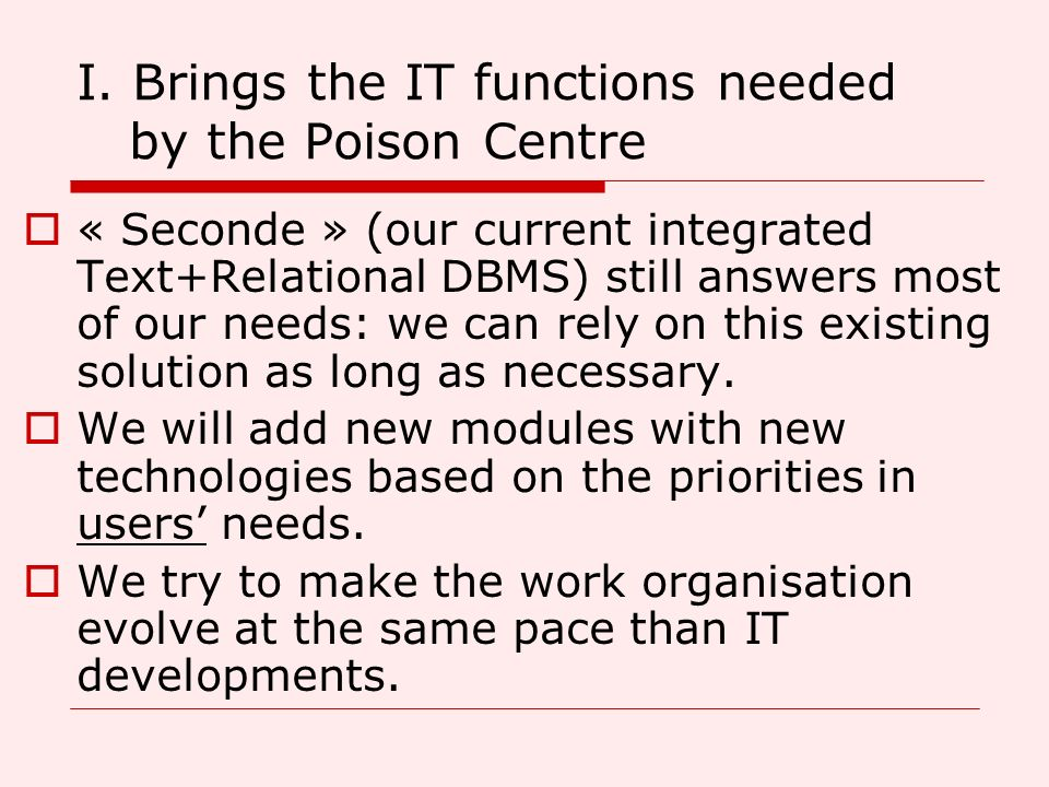 I. Brings the IT functions needed by the Poison Centre « Seconde » (our current integrated Text+Relational DBMS) still answers most of our needs: we c