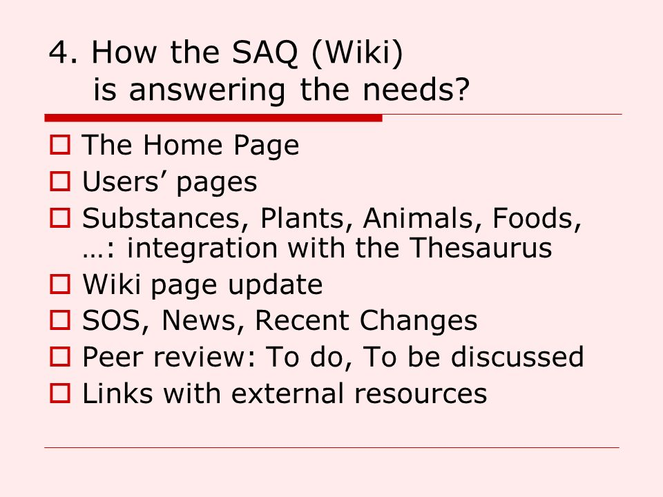 4. How the SAQ (Wiki) is answering the needs? The Home Page Users pages Substances, Plants, Animals, Foods, …: integration with the Thesaurus Wiki pag