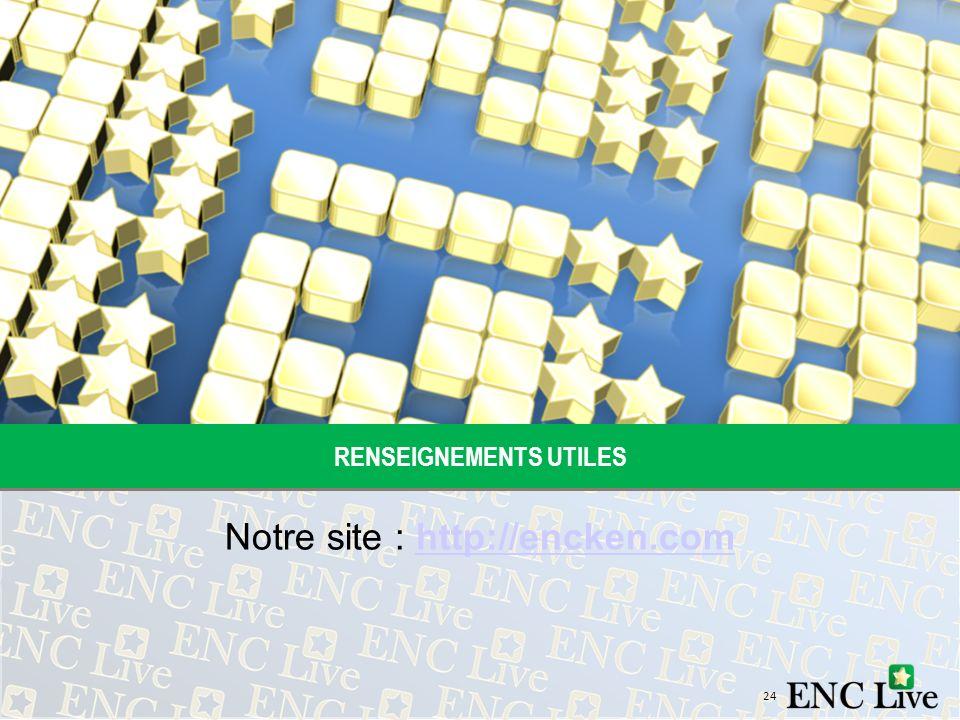 RENSEIGNEMENTS UTILES Notre site : http://encken.comhttp://encken.com 24