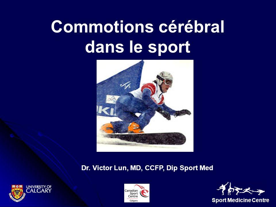 Sport Medicine Centre Dr. Victor Lun, MD, CCFP, Dip Sport Med Commotions cérébral dans le sport