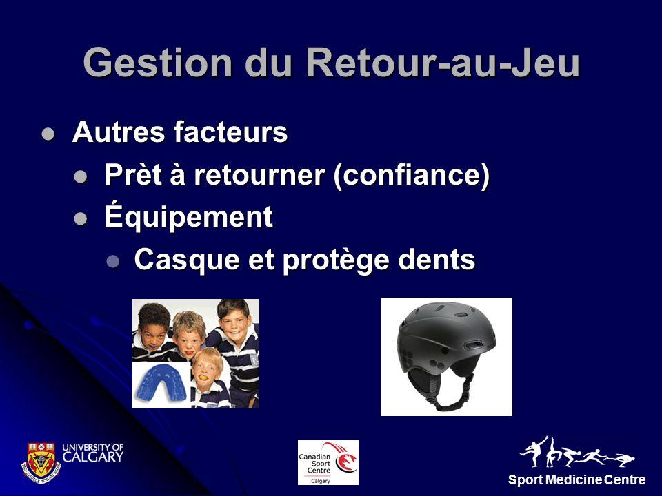Sport Medicine Centre Gestion du Retour-au-Jeu Autres facteurs Autres facteurs Prèt à retourner (confiance) Prèt à retourner (confiance) Équipement Éq