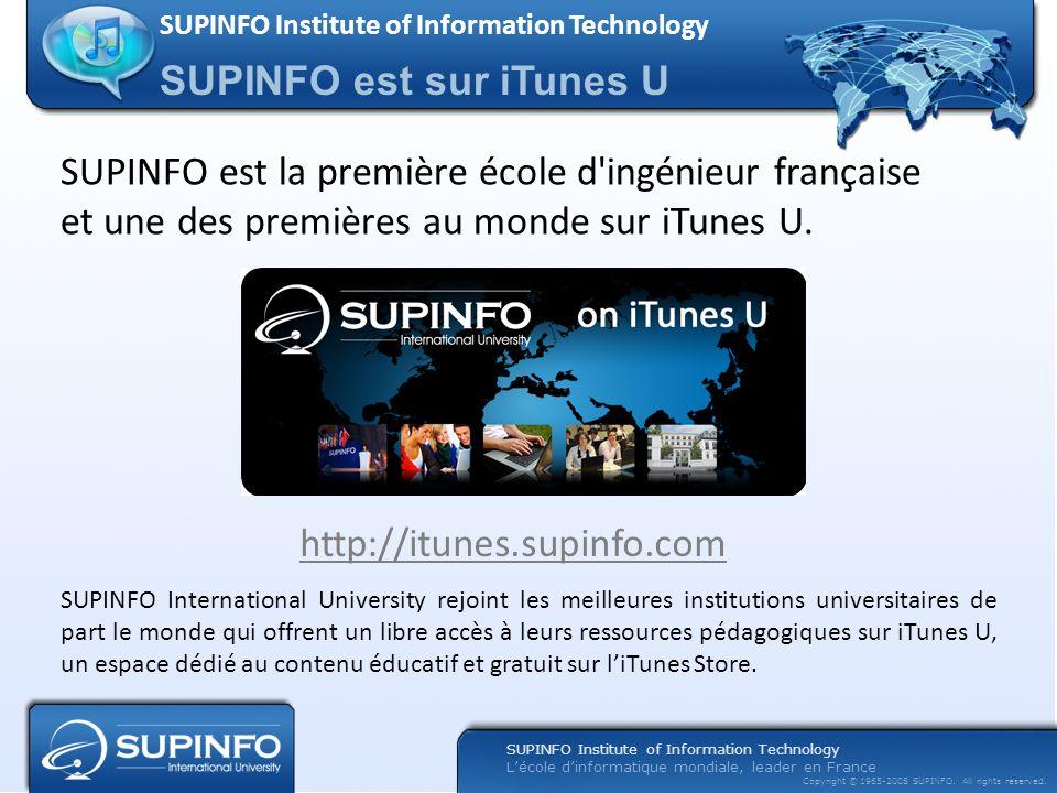 Lécole dinformatique mondiale, leader en France Copyright © 1965-2008 SUPINFO. All rights reserved. SUPINFO est sur iTunes U SUPINFO Institute of Info