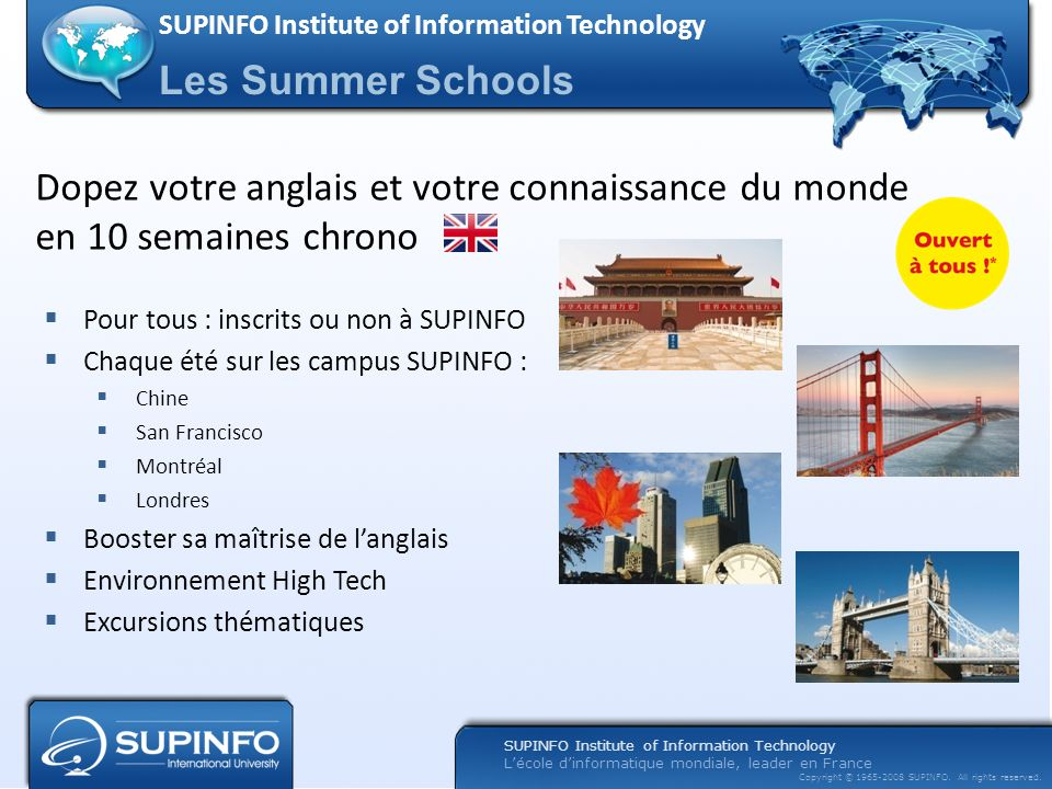 SUPINFO Institute of Information Technology Lécole dinformatique mondiale, leader en France Copyright © 1965-2008 SUPINFO. All rights reserved. Dopez