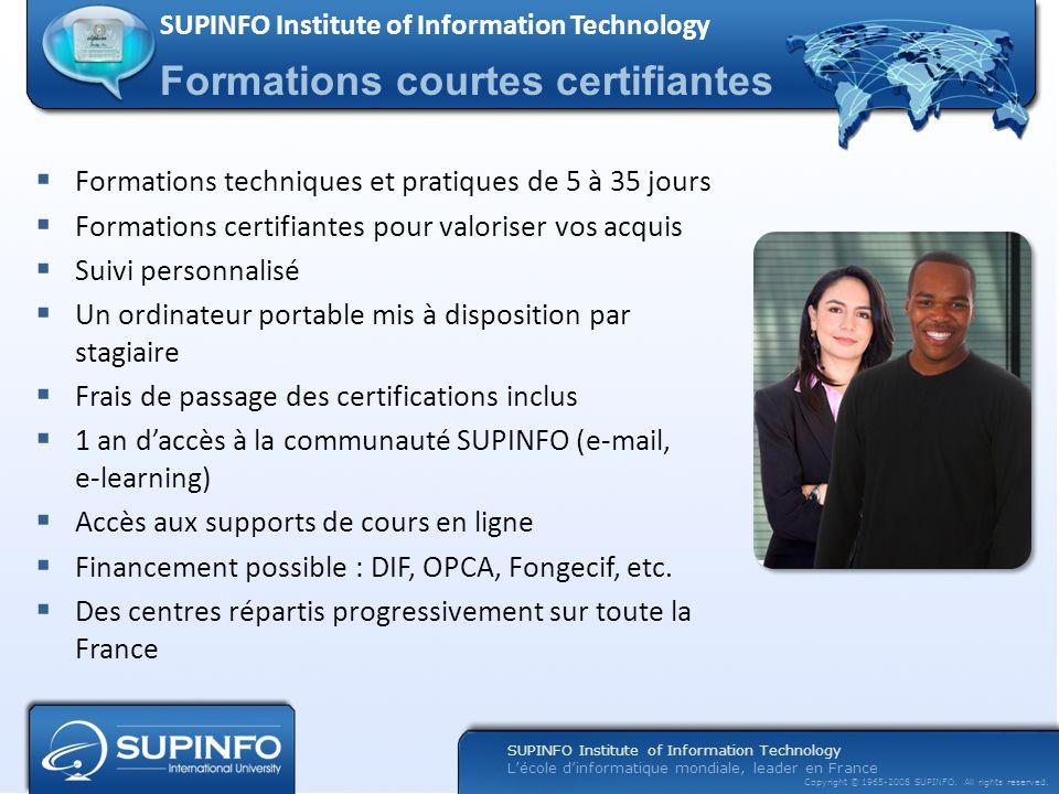Lécole dinformatique mondiale, leader en France Copyright © 1965-2008 SUPINFO. All rights reserved. Formations techniques et pratiques de 5 à 35 jours