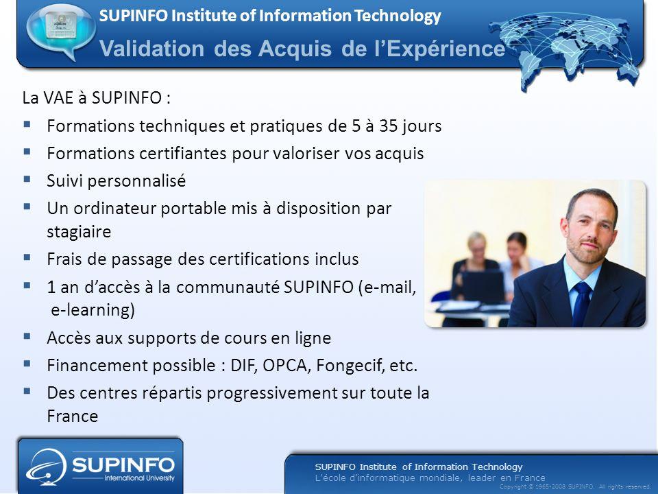 Lécole dinformatique mondiale, leader en France Copyright © 1965-2008 SUPINFO. All rights reserved. La VAE à SUPINFO : Formations techniques et pratiq