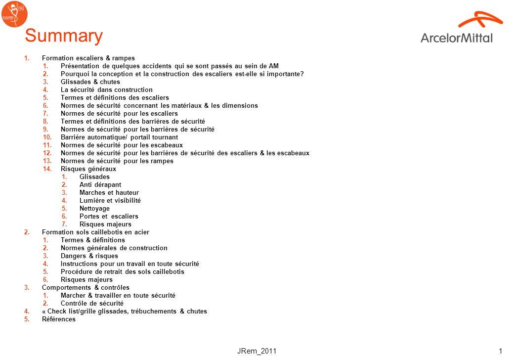 JRem_2011 1 Summary 1.Formation escaliers & rampes 1.Présentation de quelques accidents qui se sont passés au sein de AM 2.Pourquoi la conception et la construction des escaliers est-elle si importante.