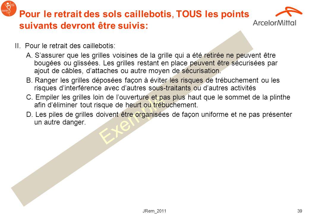 JRem_2011 38 Exemple Pour le retrait des sols caillebotis, TOUS les points suivants devront être suivis: I.Ne jamais retirer une partie de caillebotis