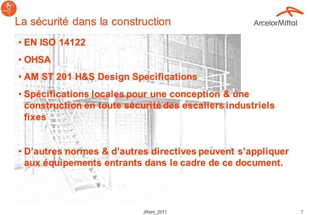 JRem_2011 7 La sécurité dans la construction EN ISO 14122 OHSA AM ST 201 H&S Design Specifications Spécifications locales pour une conception & une construction en toute sécurité des escaliers industriels fixes Dautres normes & dautres directives peuvent sappliquer aux équipements entrants dans le cadre de ce document.