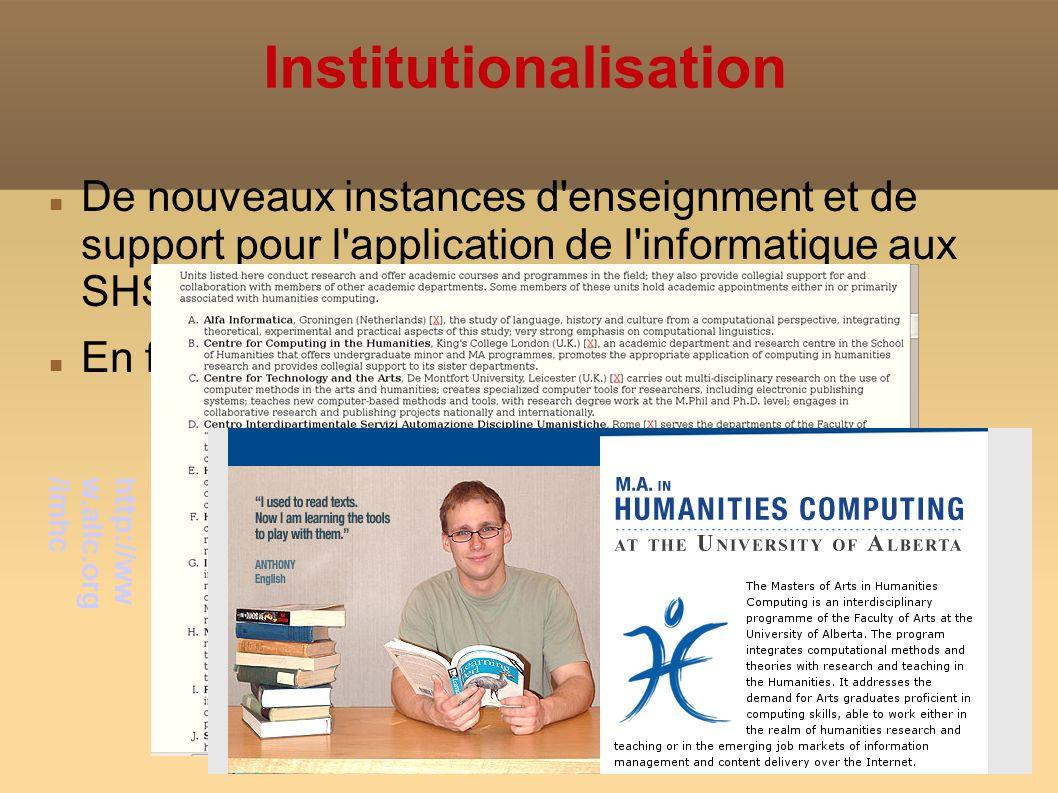 Institutionalisation De nouveaux instances d enseignment et de support pour l application de l informatique aux SHS apparaissent En faisant le bilan, on les valorise...