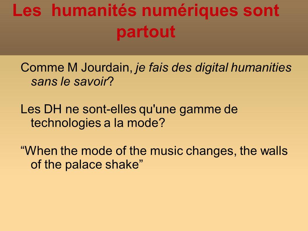 Les humanités numériques sont partout Comme M Jourdain, je fais des digital humanities sans le savoir.