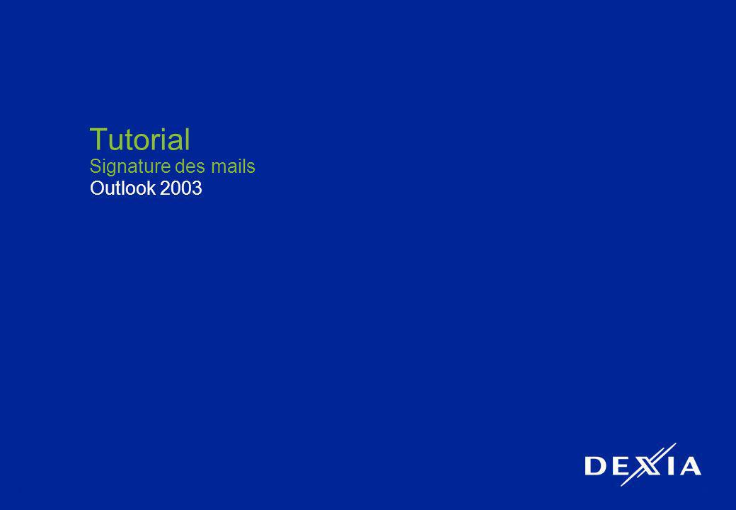 1 Tutorial Signature des mails Outlook 2003