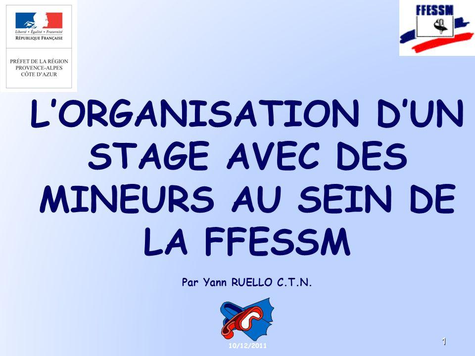 LORGANISATION DUN STAGE AVEC DES MINEURS AU SEIN DE LA FFESSM Par Yann RUELLO C.T.N. 10/12/2011 1