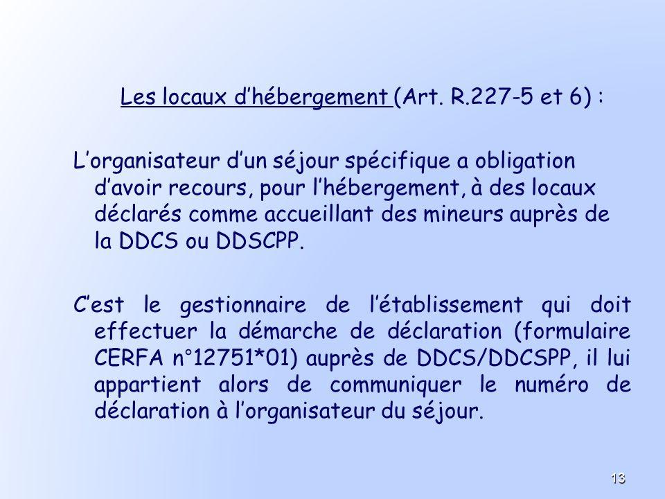 Les locaux dhébergement (Art. R.227-5 et 6) : Lorganisateur dun séjour spécifique a obligation davoir recours, pour lhébergement, à des locaux déclaré