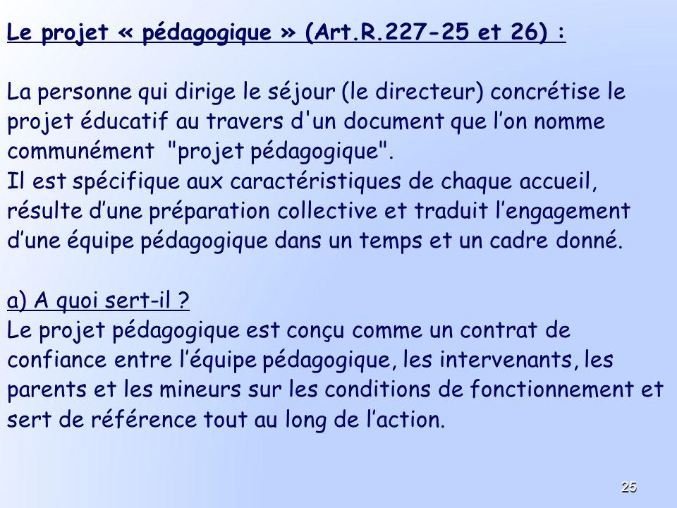 Le projet « pédagogique » (Art.R.227-25 et 26) : La personne qui dirige le séjour (le directeur) concrétise le projet éducatif au travers d'un documen