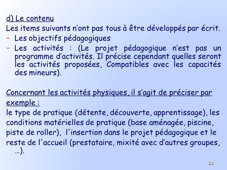 d) Le contenu Les items suivants nont pas tous à être développés par écrit. - - Les objectifs pédagogiques - - Les activités : (Le projet pédagogique
