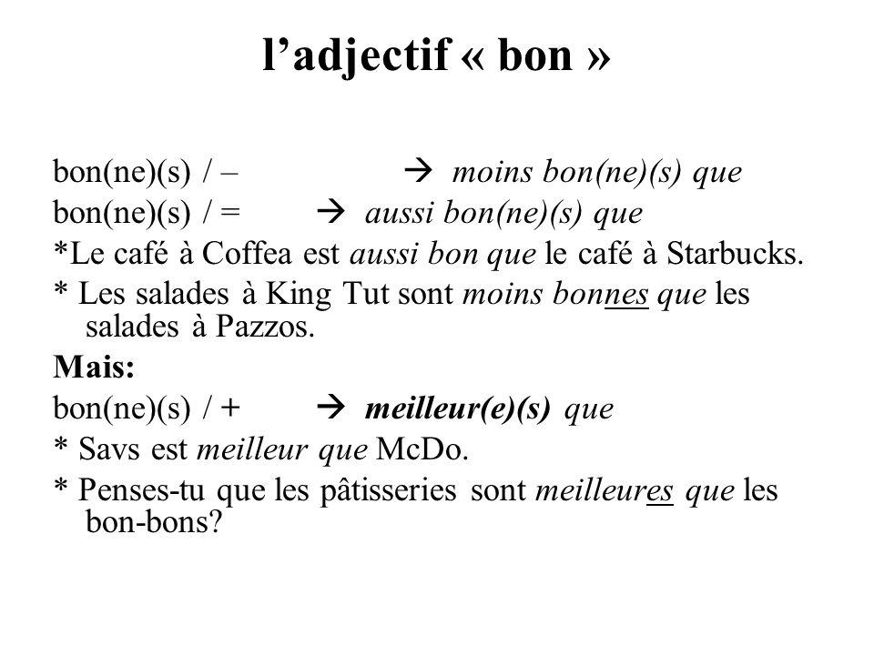 ladjectif « bon » bon(ne)(s) / – moins bon(ne)(s) que bon(ne)(s) / = aussi bon(ne)(s) que *Le café à Coffea est aussi bon que le café à Starbucks. * L