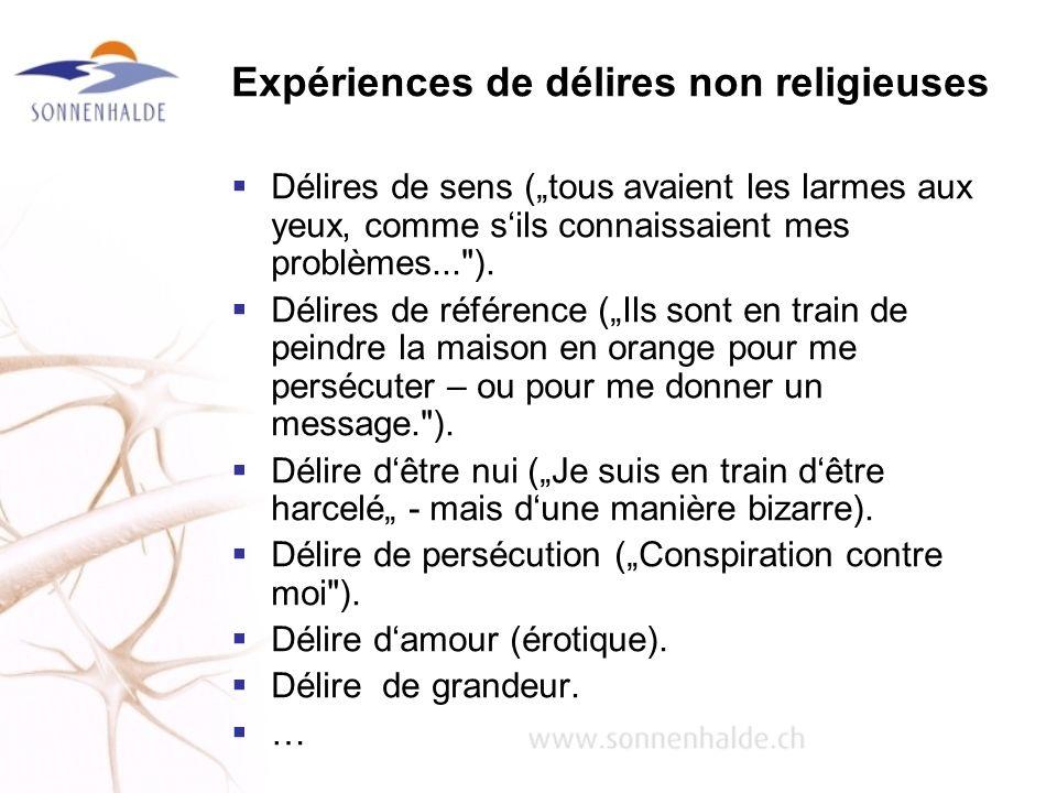 Expériences de délires non religieuses Délires de sens (tous avaient les larmes aux yeux, comme sils connaissaient mes problèmes...