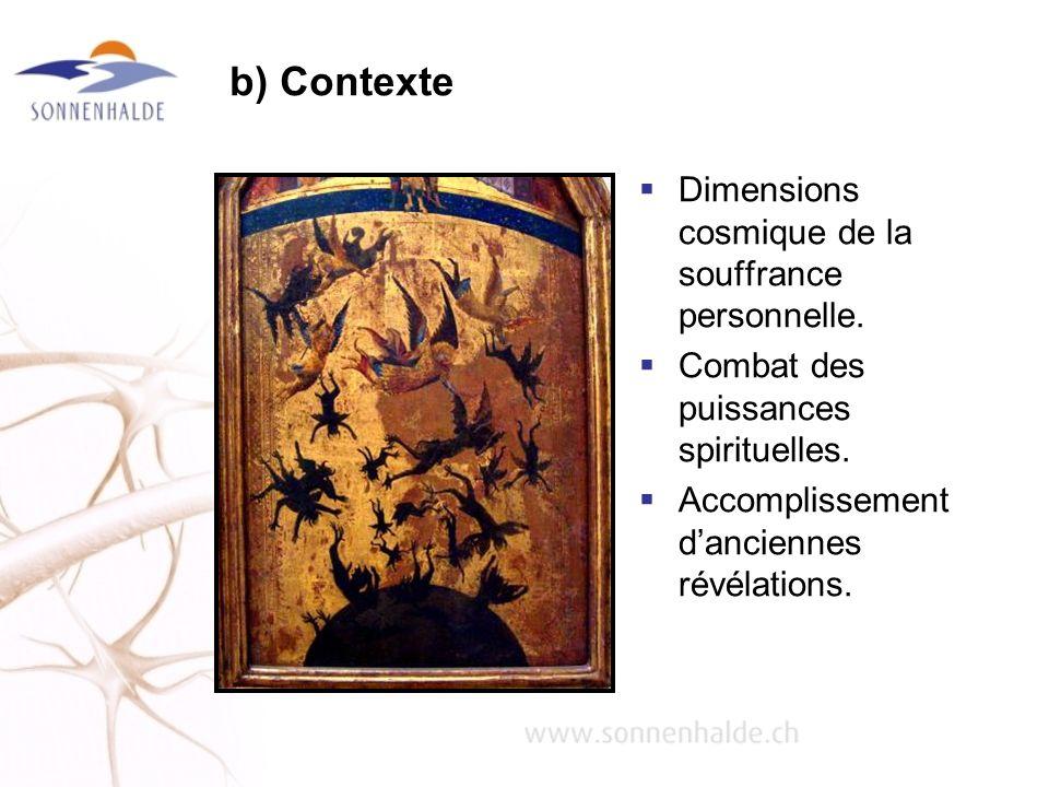 b) Contexte Dimensions cosmique de la souffrance personnelle. Combat des puissances spirituelles. Accomplissement danciennes révélations.