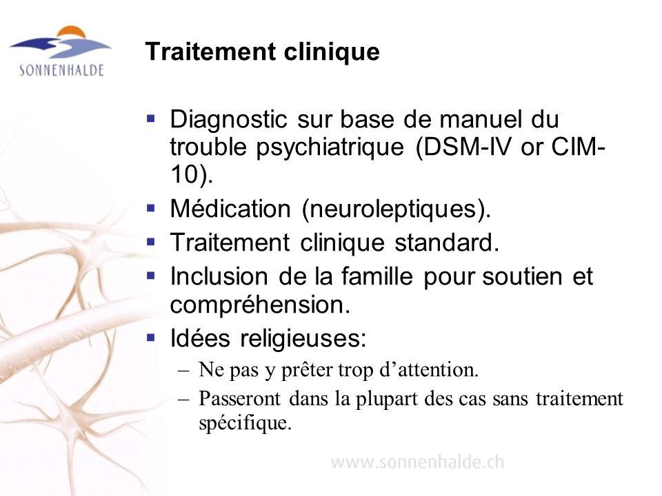 Traitement clinique Diagnostic sur base de manuel du trouble psychiatrique (DSM-IV or CIM- 10). Médication (neuroleptiques). Traitement clinique stand